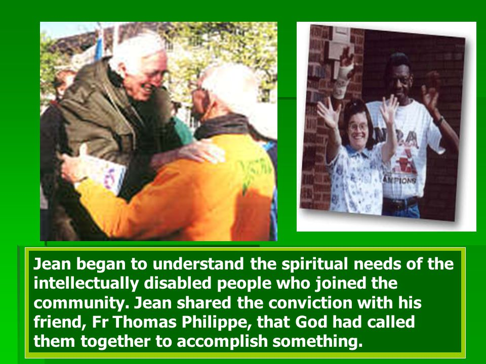 Jean began to understand the spiritual needs of the intellectually disabled people who joined the community.