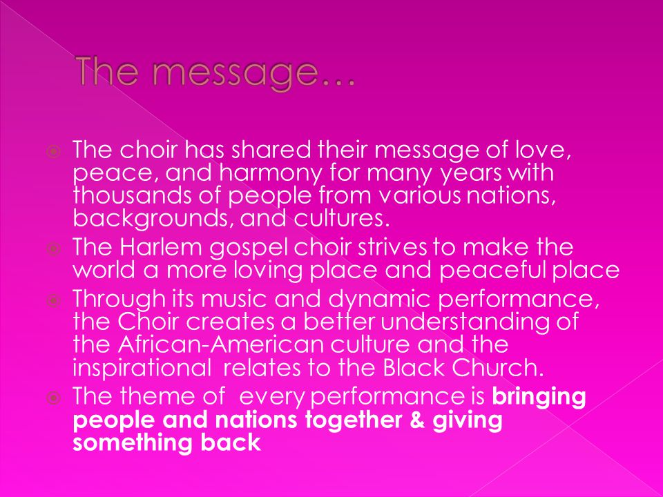  The choir has shared their message of love, peace, and harmony for many years with thousands of people from various nations, backgrounds, and cultures.