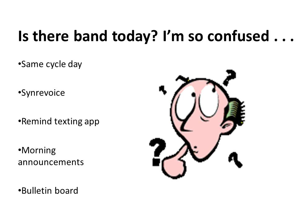 Is there band today. I'm so confused...