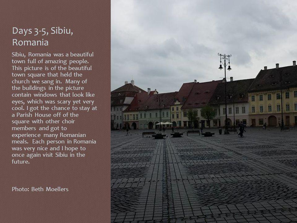 Days 3-5, Sibiu, Romania Sibiu, Romania was a beautiful town full of amazing people.