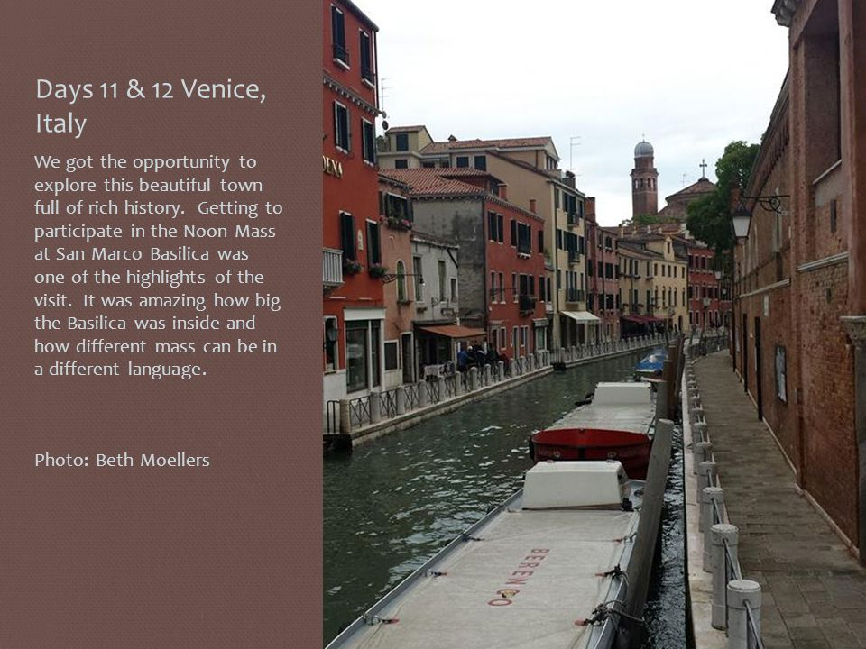 Days 11 & 12 Venice, Italy We got the opportunity to explore this beautiful town full of rich history.