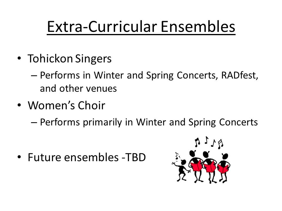 Extra-Curricular Ensembles Tohickon Singers – Performs in Winter and Spring Concerts, RADfest, and other venues Women's Choir – Performs primarily in Winter and Spring Concerts Future ensembles -TBD
