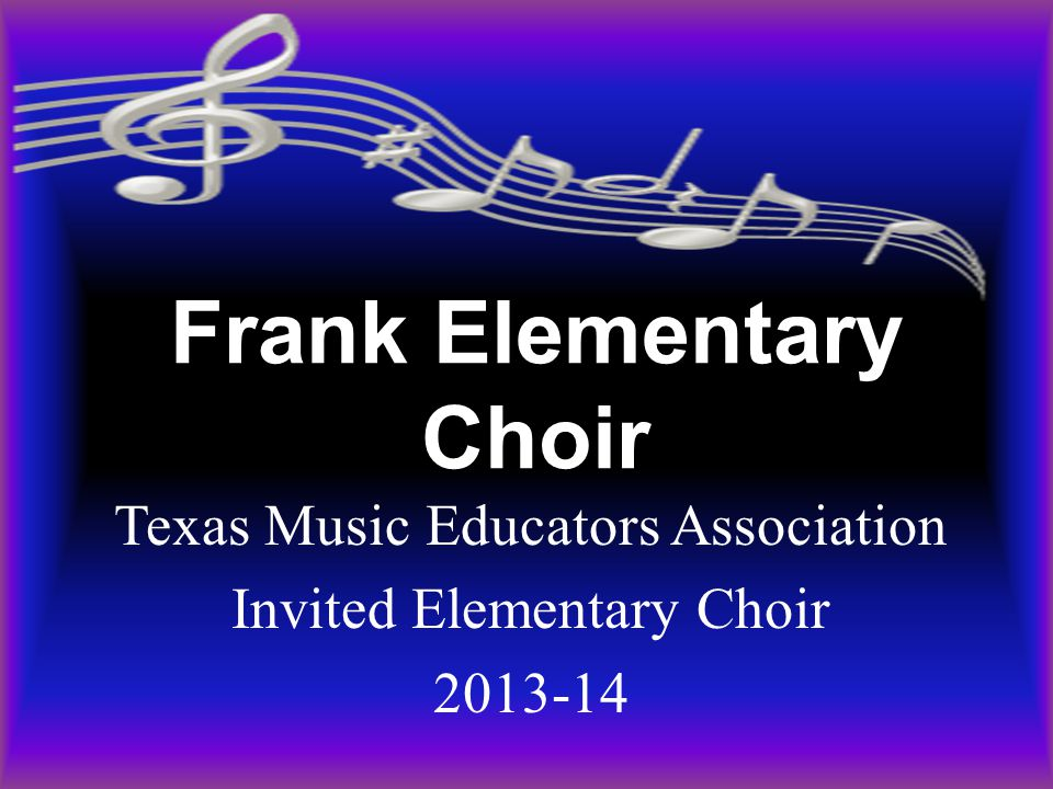 Frank Elementary Choir Texas Music Educators Association Invited Elementary Choir 2013-14