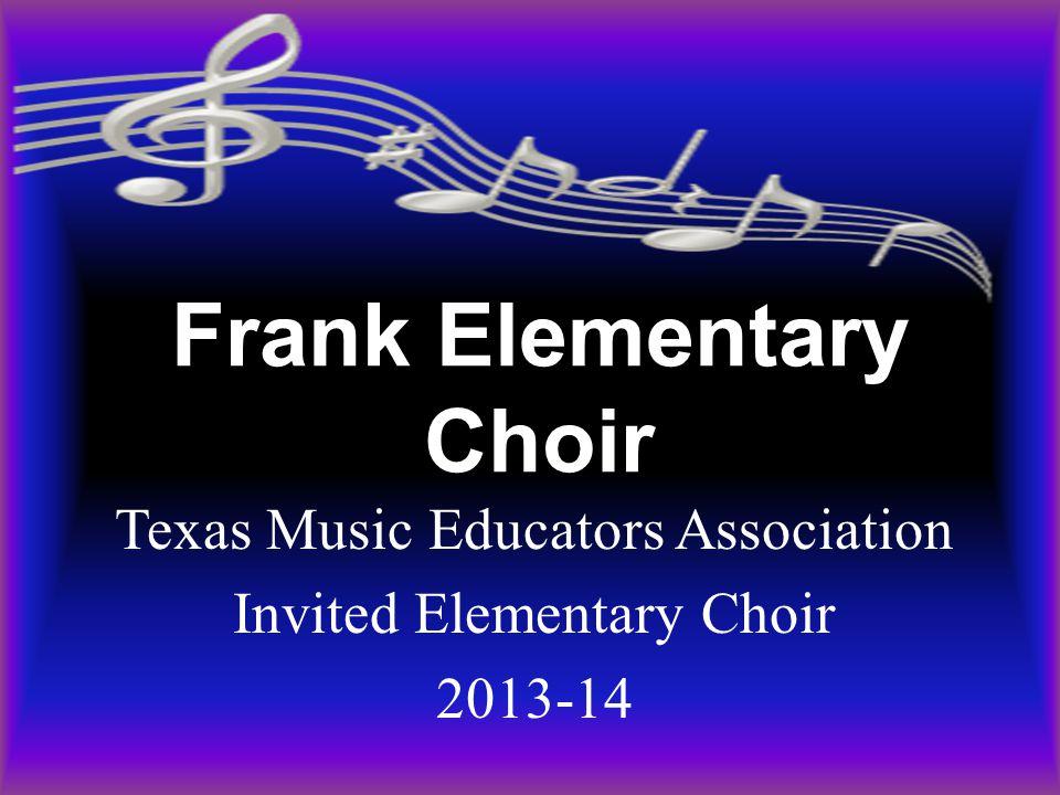 Frank Elementary Choir Texas Music Educators Association Invited Elementary Choir 2014