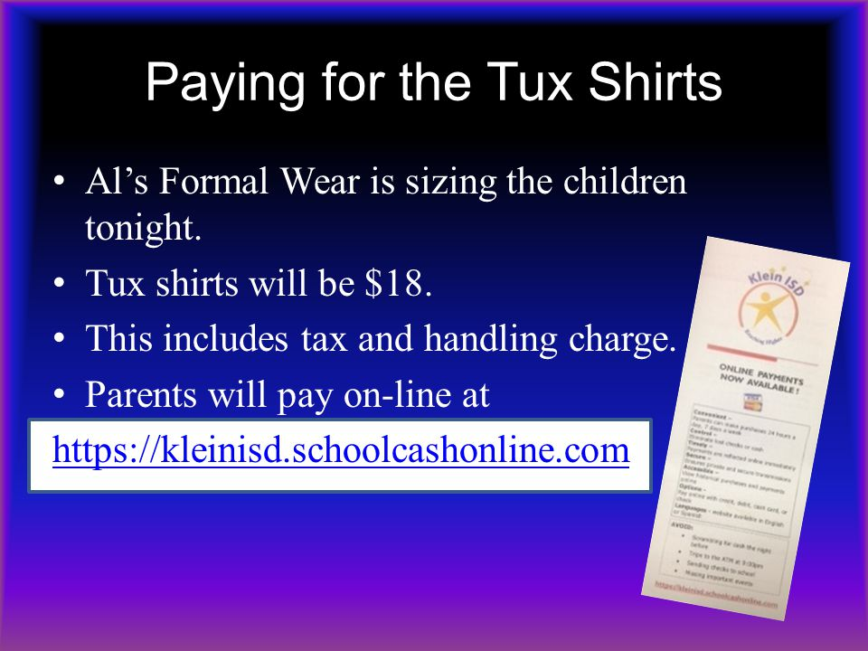 Paying for the Tux Shirts Al's Formal Wear is sizing the children tonight. Tux shirts will be $18. This includes tax and handling charge. Parents will