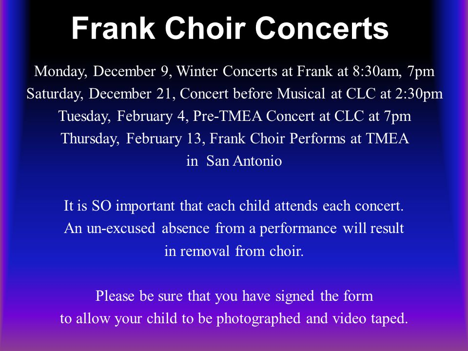 Eligibility To perform on our Frank Choir Concerts, each member must maintain a 70 or above in their academic grades and no U's on their conduct on the 9 Weeks report card.