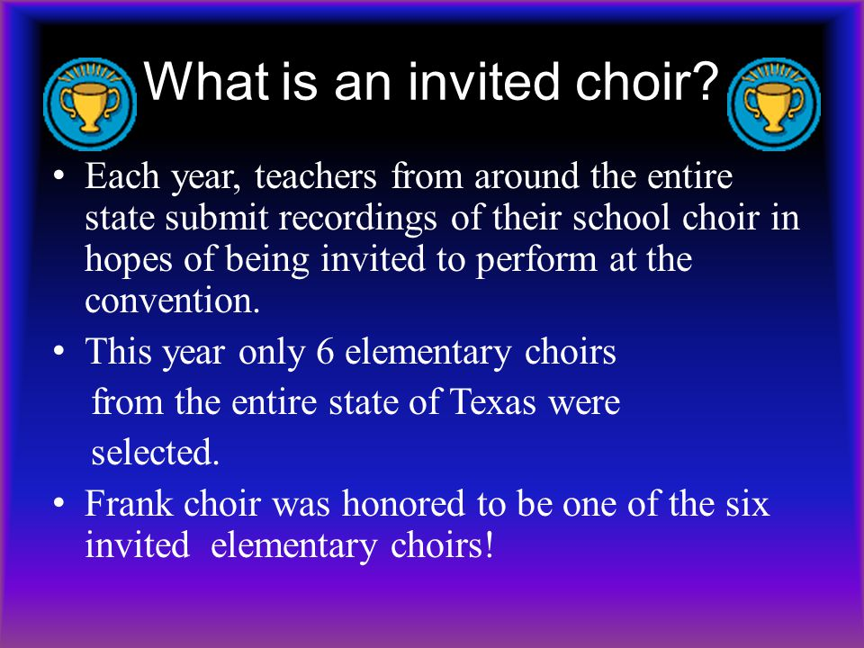 What is an invited choir? Each year, teachers from around the entire state submit recordings of their school choir in hopes of being invited to perfor