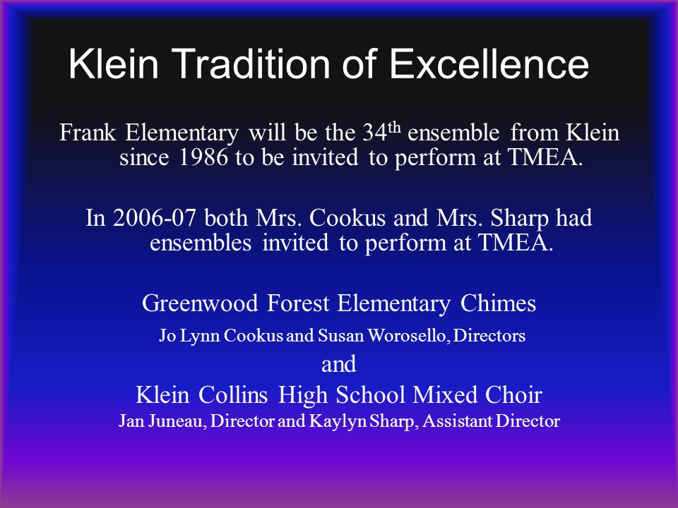 Klein Tradition of Excellence Frank Elementary will be the 34 th ensemble from Klein since 1986 to be invited to perform at TMEA.