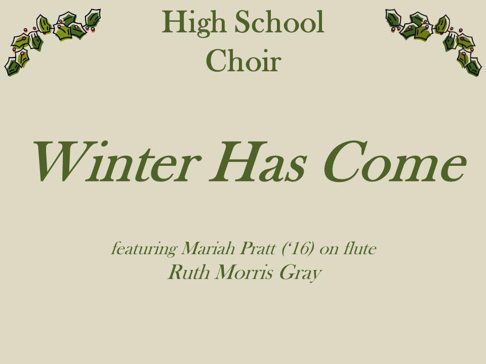 High School Choir Winter Has Come featuring Mariah Pratt ('16) on flute Ruth Morris Gray