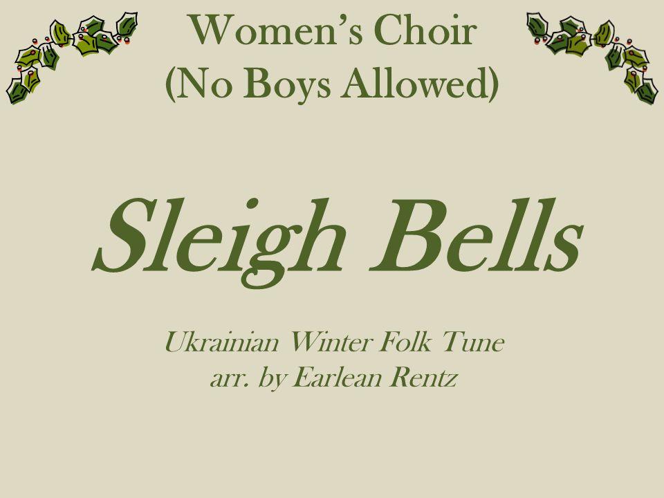 Women's Choir (No Boys Allowed) Sleigh Bells Ukrainian Winter Folk Tune arr. by Earlean Rentz