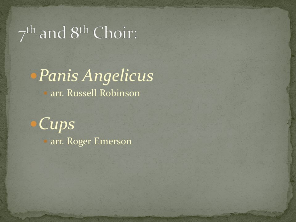 Panis Angelicus arr. Russell Robinson Cups arr. Roger Emerson