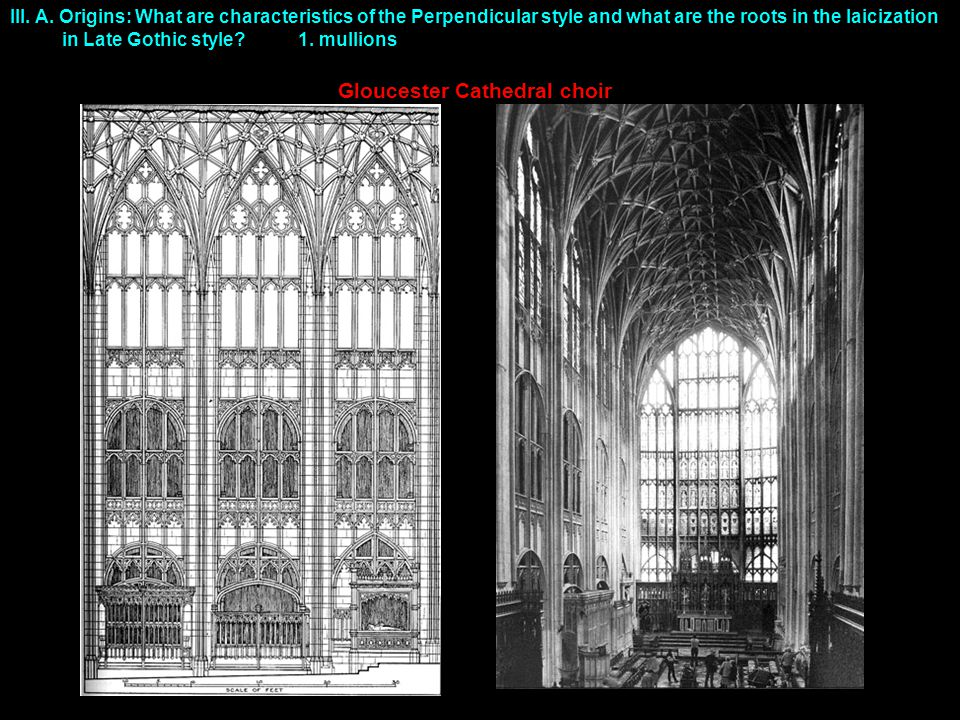 III. A. Origins: What are characteristics of the Perpendicular style and what are the roots in the laicization in Late Gothic style?1. mullions Glouce