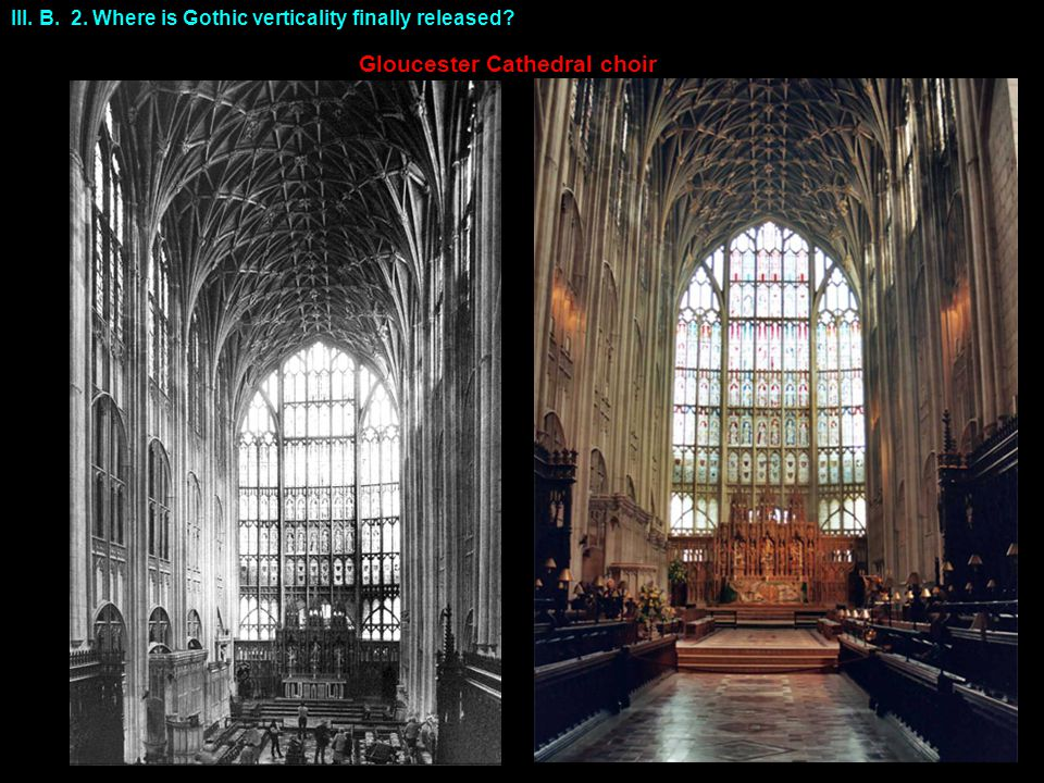 III. B. 2. Where is Gothic verticality finally released? Gloucester Cathedral choir