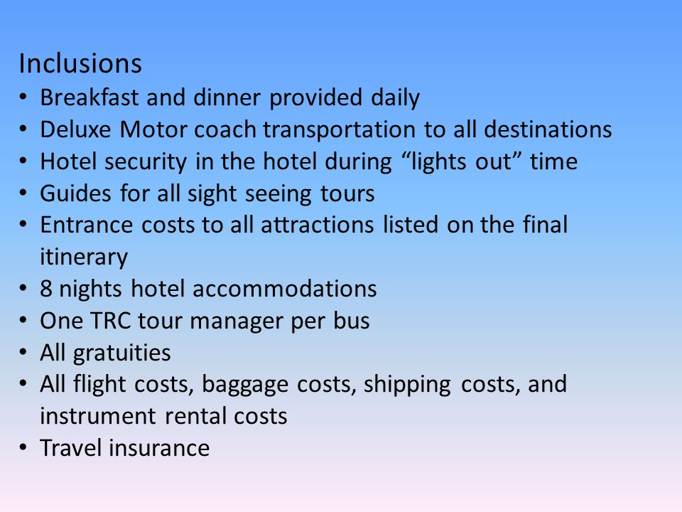 "Inclusions Breakfast and dinner provided daily Deluxe Motor coach transportation to all destinations Hotel security in the hotel during ""lights out"" t"