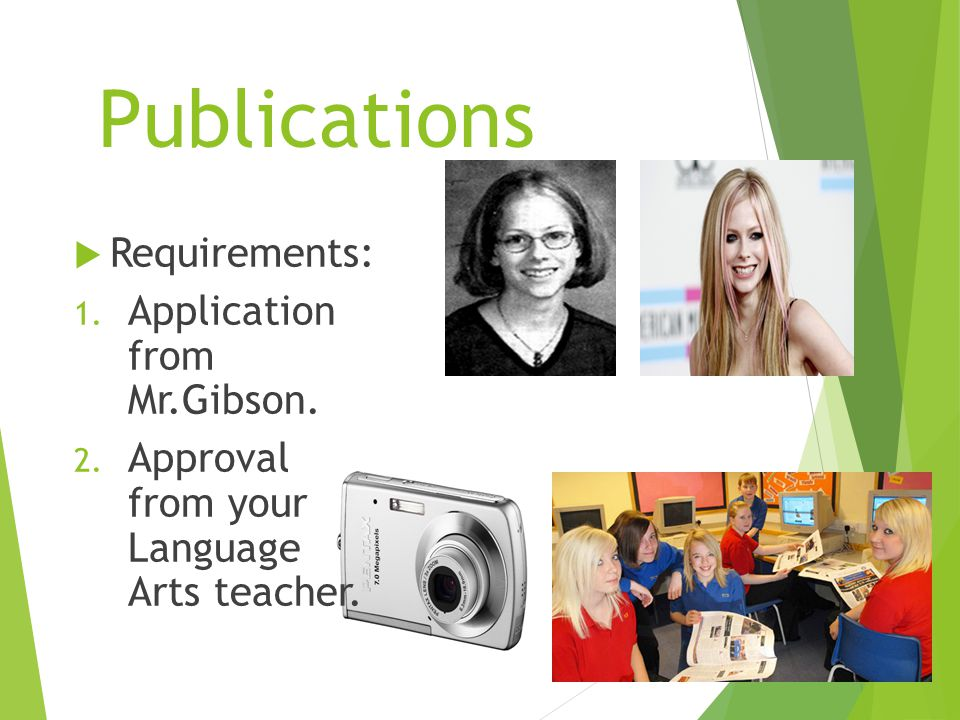 Publications  Requirements: 1. Application from Mr.Gibson. 2. Approval from your Language Arts teacher.