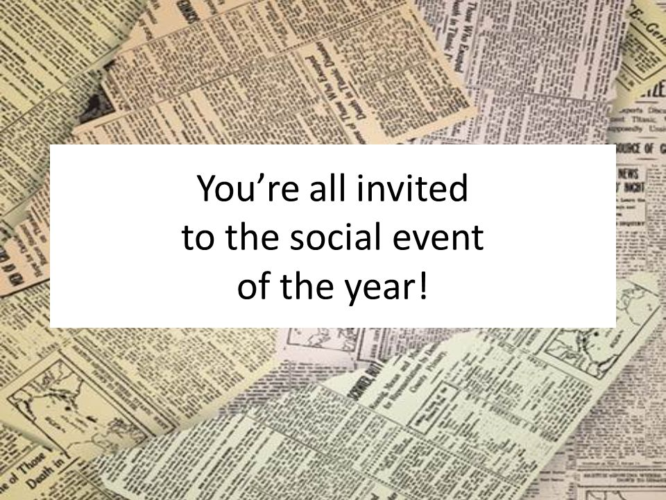 You're all invited to the social event of the year!