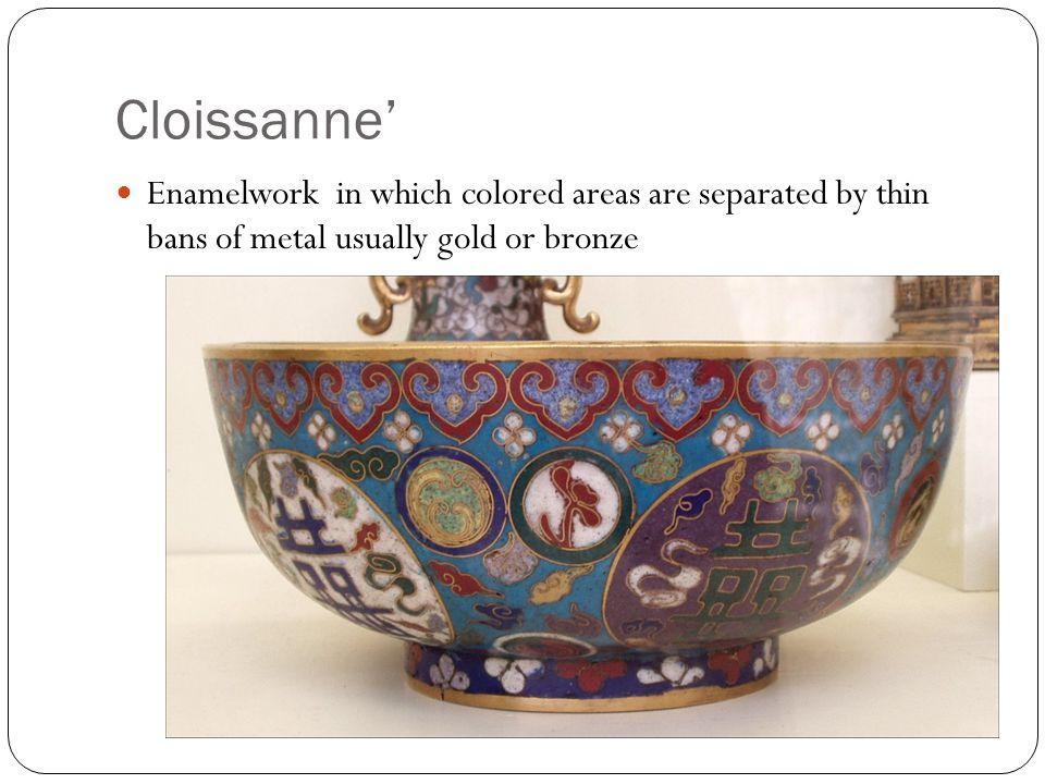 Cloissanne' Enamelwork in which colored areas are separated by thin bans of metal usually gold or bronze
