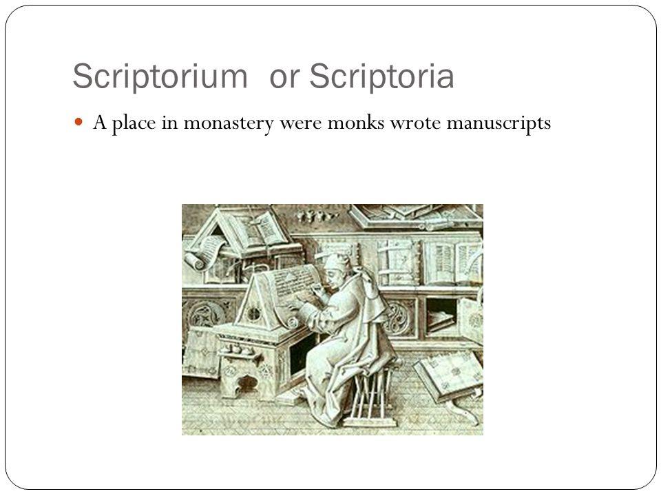 Scriptorium or Scriptoria A place in monastery were monks wrote manuscripts