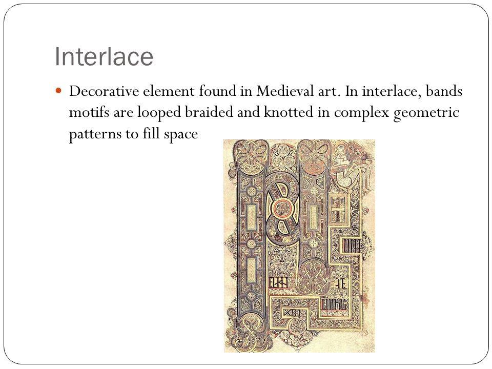 Interlace Decorative element found in Medieval art.