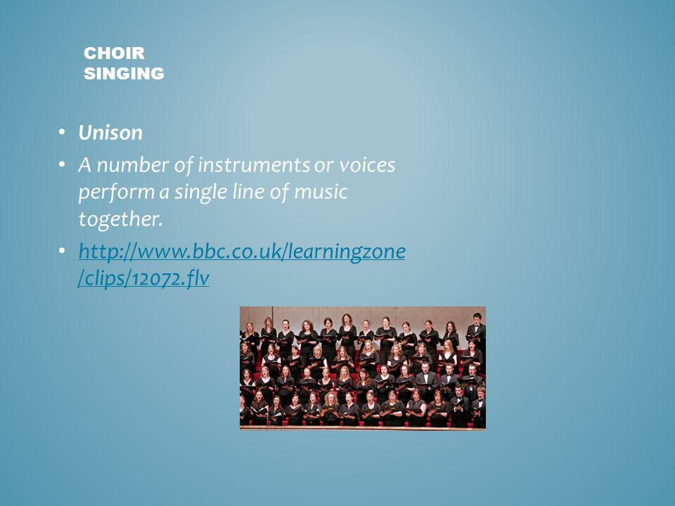Unison A number of instruments or voices perform a single line of music together. http://www.bbc.co.uk/learningzone /clips/12072.flv http://www.bbc.co