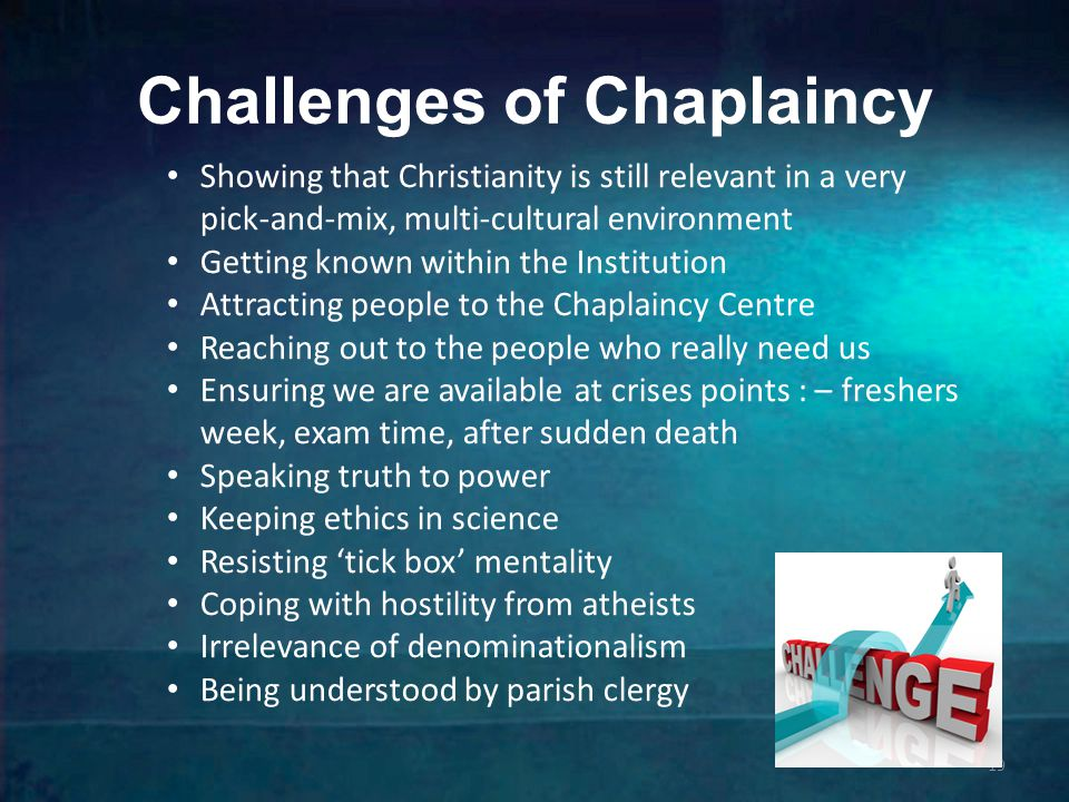 Challenges of Chaplaincy 19 Showing that Christianity is still relevant in a very pick-and-mix, multi-cultural environment Getting known within the Institution Attracting people to the Chaplaincy Centre Reaching out to the people who really need us Ensuring we are available at crises points : – freshers week, exam time, after sudden death Speaking truth to power Keeping ethics in science Resisting 'tick box' mentality Coping with hostility from atheists Irrelevance of denominationalism Being understood by parish clergy