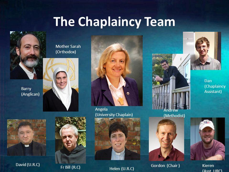 The Chaplaincy Team Barry (Anglican) Mother Sarah (Orthodox) Angela (University Chaplain) Andrew (Methodist) Dan (Chaplaincy Assistant) David (U.R.C)