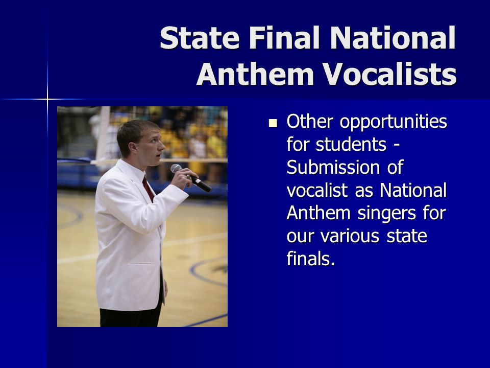 Other opportunities for students - Submission of vocalist as National Anthem singers for our various state finals.