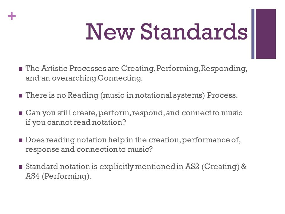 + New Standards The Artistic Processes are Creating, Performing, Responding, and an overarching Connecting. There is no Reading (music in notational s