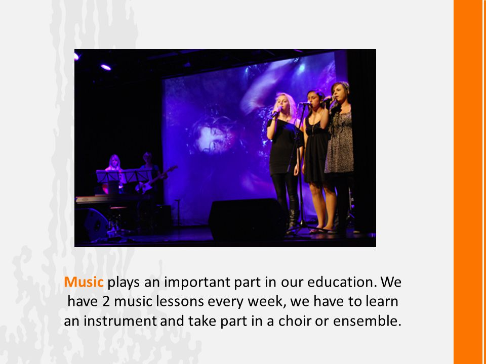 Music plays an important part in our education.