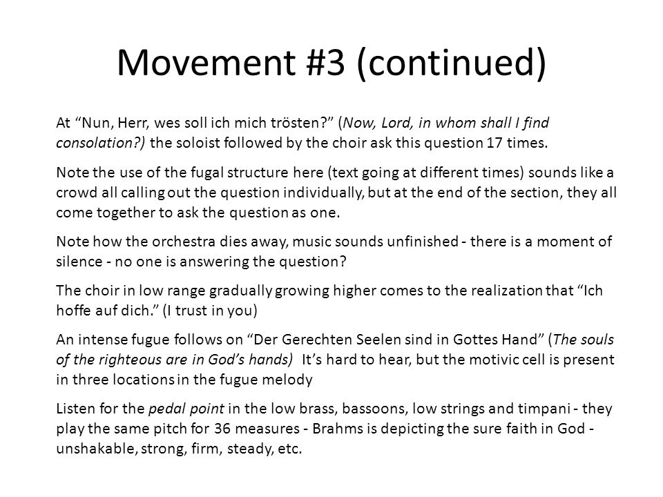 Movement #3 (continued) At Nun, Herr, wes soll ich mich trösten (Now, Lord, in whom shall I find consolation ) the soloist followed by the choir ask this question 17 times.