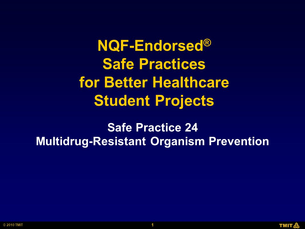 1 © 2010 TMIT NQF-Endorsed ® Safe Practices for Better Healthcare Student Projects Safe Practice 24 Multidrug-Resistant Organism Prevention
