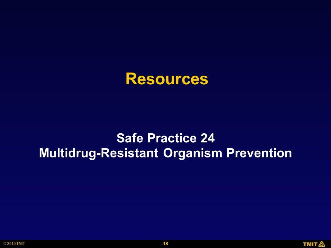 18 © 2010 TMIT Resources Safe Practice 24 Multidrug-Resistant Organism Prevention