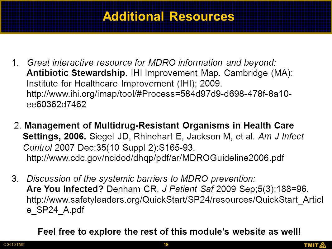 19 © 2010 TMIT Additional Resources 1. Great interactive resource for MDRO information and beyond: Antibiotic Stewardship. IHI Improvement Map. Cambri