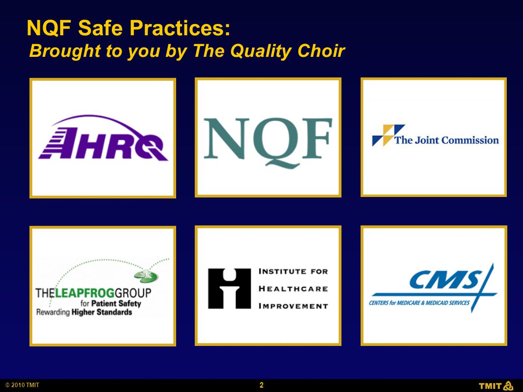 2 © 2010 TMIT NQF Safe Practices: Brought to you by The Quality Choir