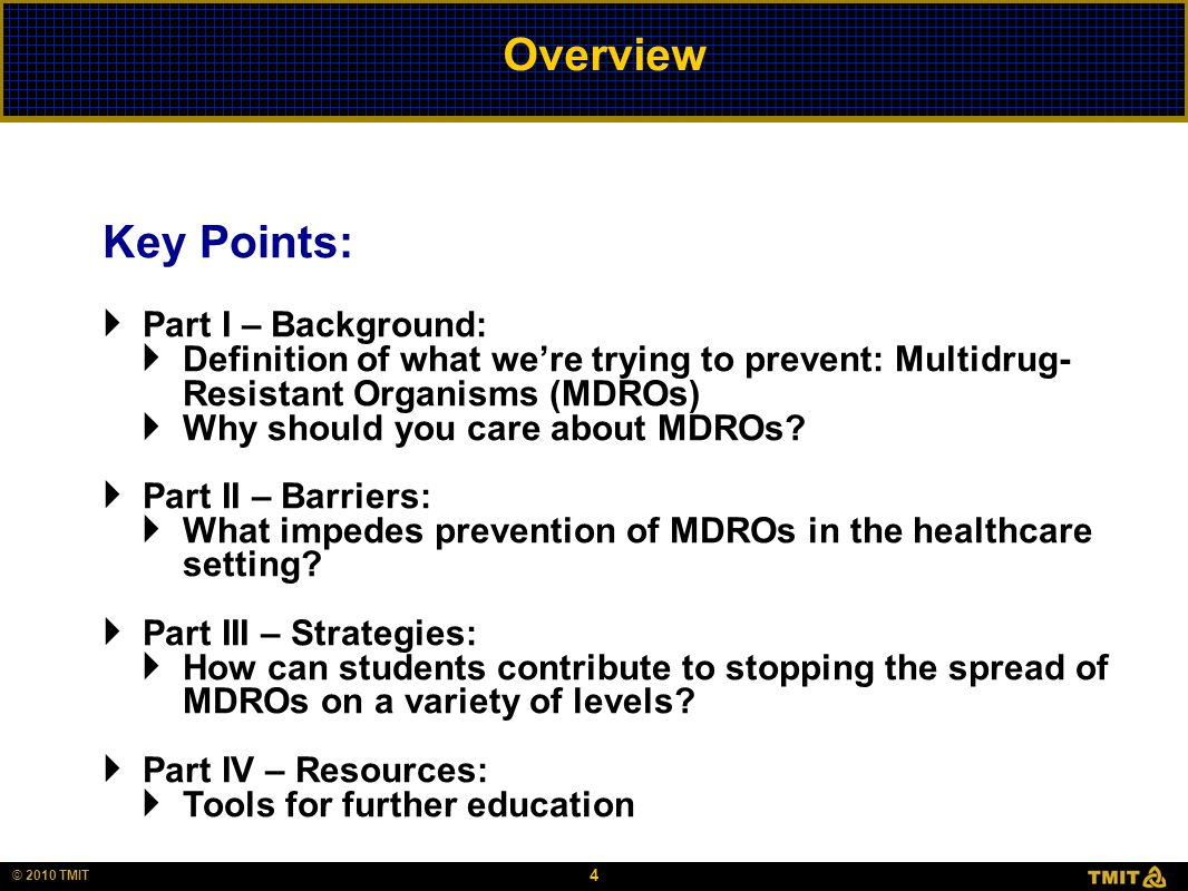 4 © 2010 TMIT Overview Key Points:  Part I – Background:  Definition of what we're trying to prevent: Multidrug- Resistant Organisms (MDROs)  Why s