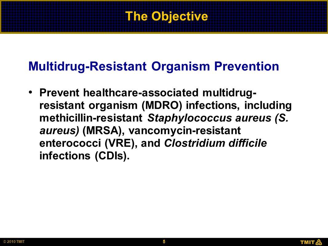 5 © 2010 TMIT The Objective Multidrug-Resistant Organism Prevention Prevent healthcare-associated multidrug- resistant organism (MDRO) infections, inc