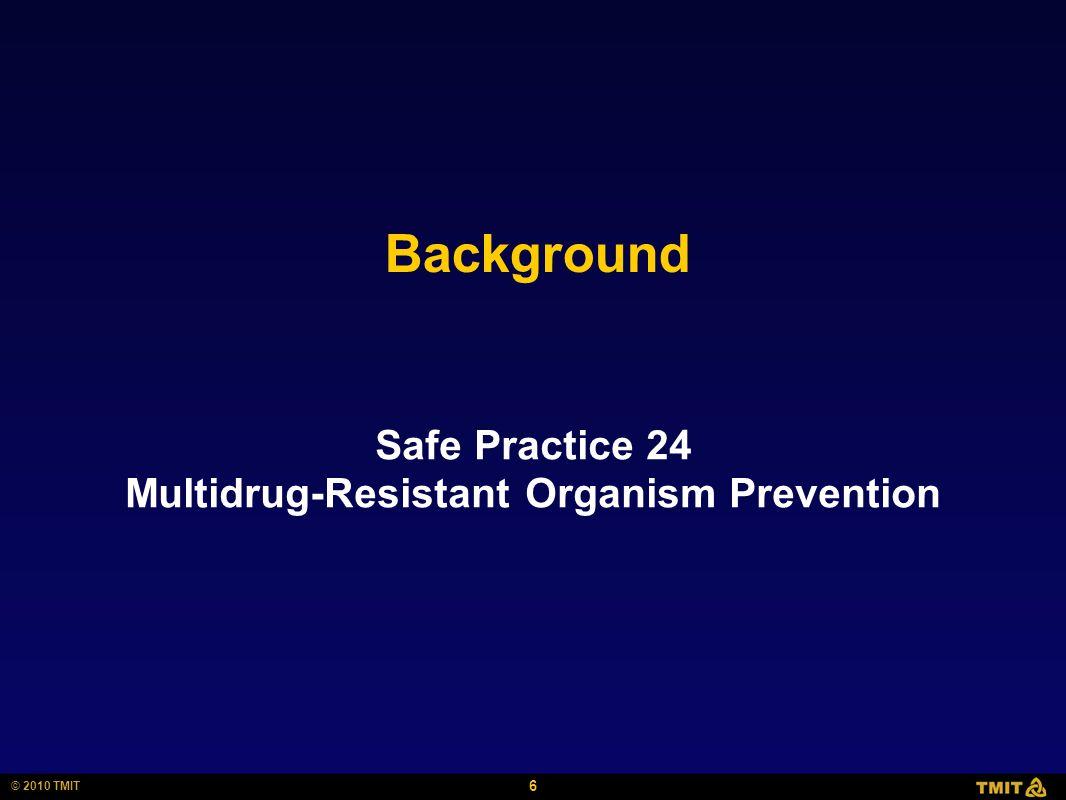 6 © 2010 TMIT Background Safe Practice 24 Multidrug-Resistant Organism Prevention