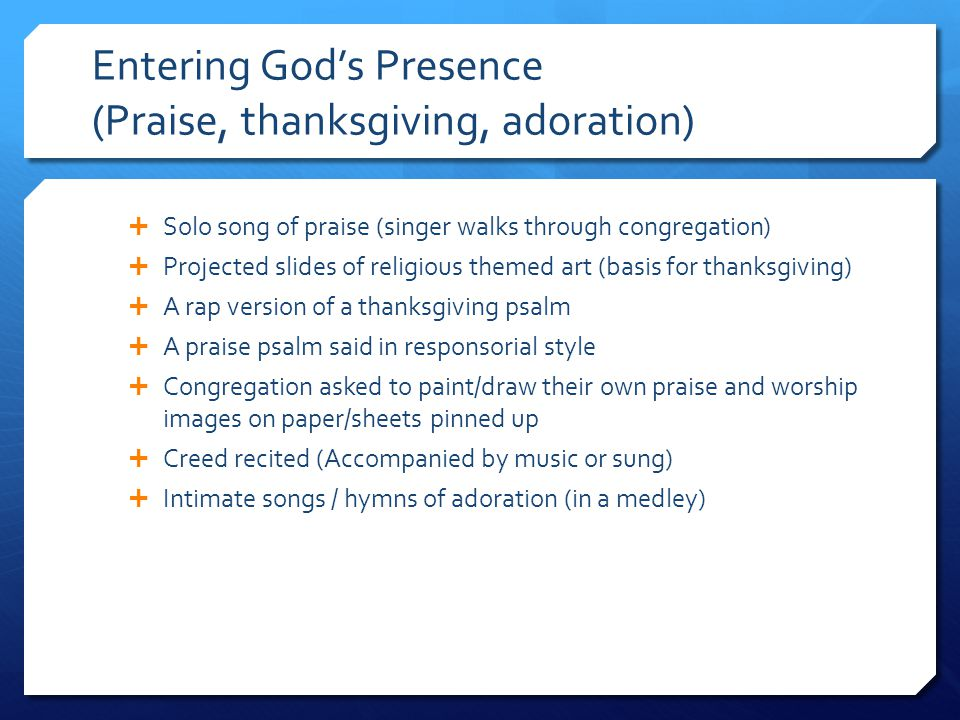 Entering God's Presence (Praise, thanksgiving, adoration)  Solo song of praise (singer walks through congregation)  Projected slides of religious th
