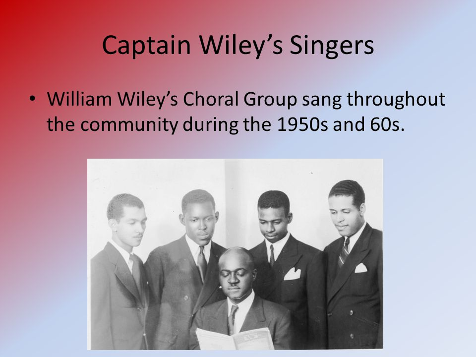 Captain Wiley's Singers William Wiley's Choral Group sang throughout the community during the 1950s and 60s.