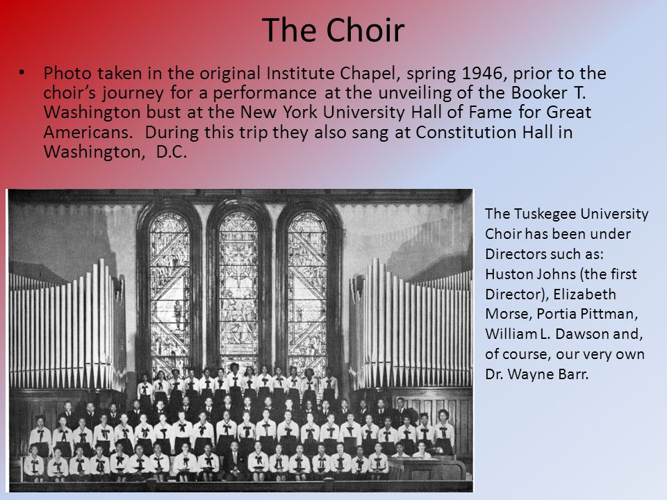 The Choir Photo taken in the original Institute Chapel, spring 1946, prior to the choir's journey for a performance at the unveiling of the Booker T.
