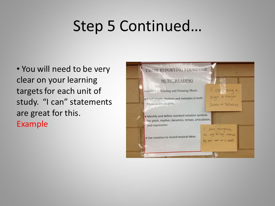Step 5 Continued… You will need to be very clear on your learning targets for each unit of study.