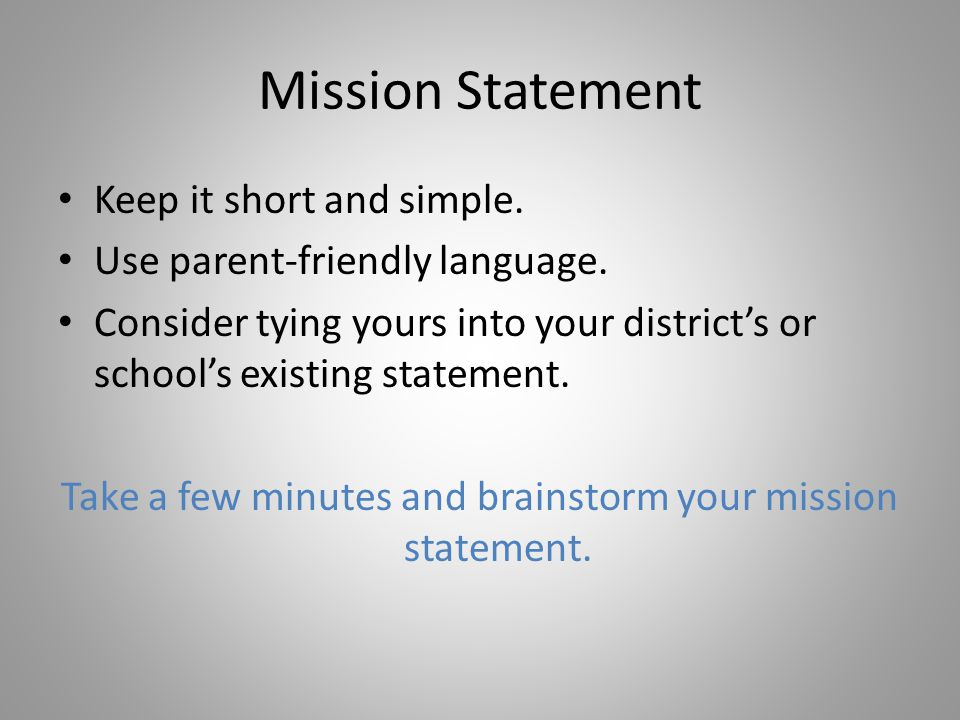 Mission Statement Keep it short and simple. Use parent-friendly language.
