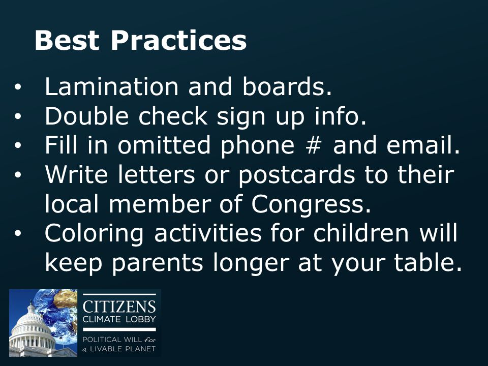 Best Practices Lamination and boards. Double check sign up info. Fill in omitted phone # and email. Write letters or postcards to their local member o
