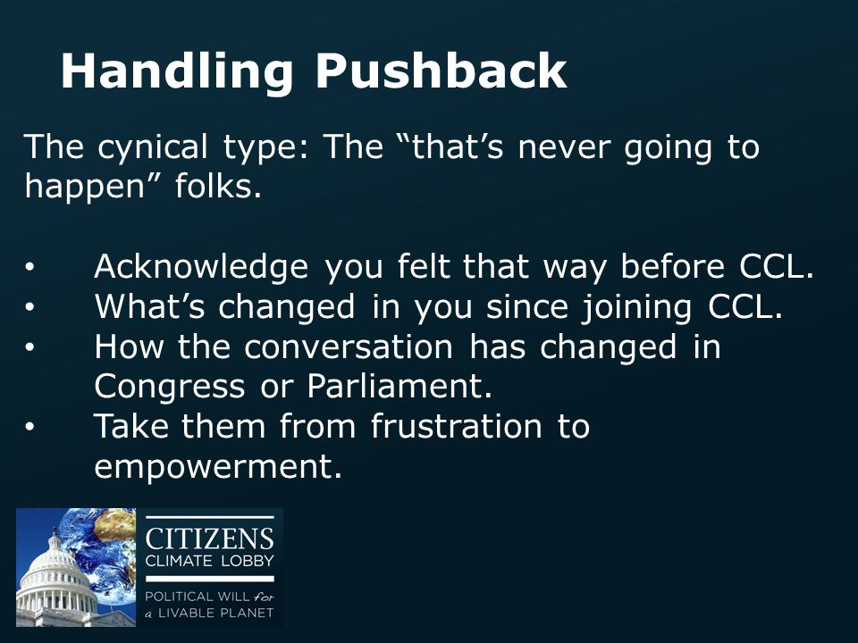 """Handling Pushback The cynical type: The """"that's never going to happen"""" folks. Acknowledge you felt that way before CCL. What's changed in you since jo"""