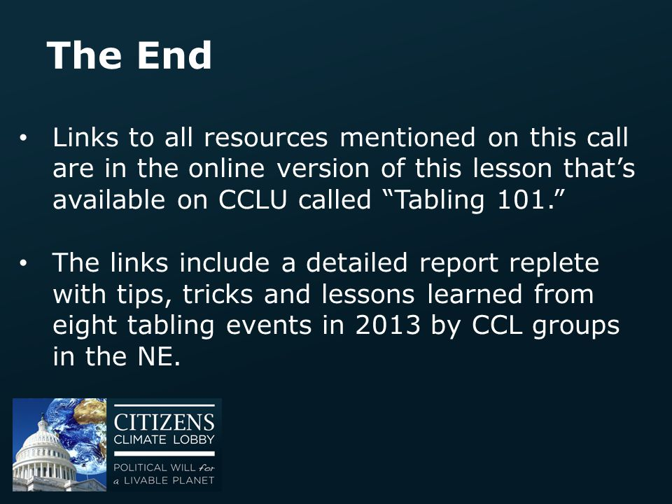 """The End Links to all resources mentioned on this call are in the online version of this lesson that's available on CCLU called """"Tabling 101."""" The link"""