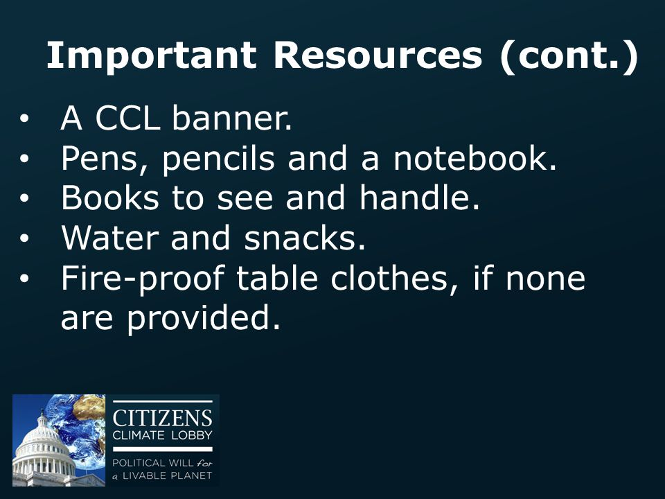 Important Resources (cont.) A CCL banner. Pens, pencils and a notebook. Books to see and handle. Water and snacks. Fire-proof table clothes, if none a