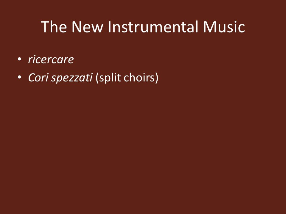 The New Instrumental Music ricercare Cori spezzati (split choirs)