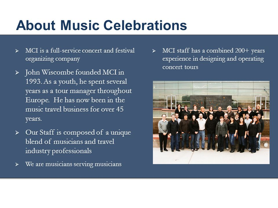  MCI is a full-service concert and festival organizing company  John Wiscombe founded MCI in 1993. As a youth, he spent several years as a tour mana