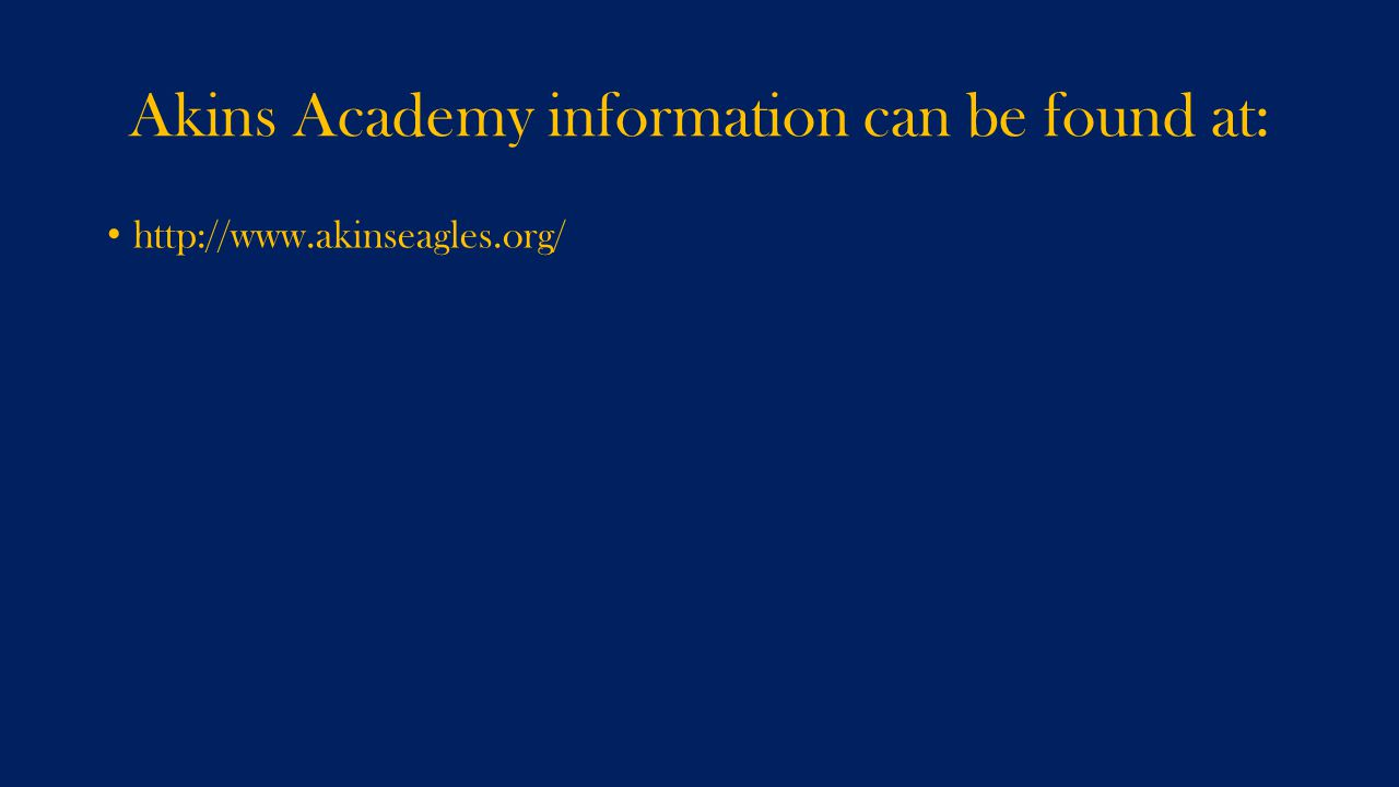 Akins Academy information can be found at: http://www.akinseagles.org/
