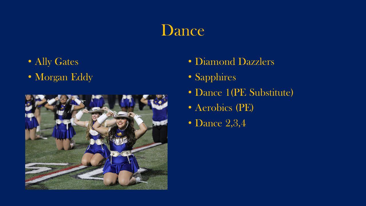 Dance Ally Gates Morgan Eddy Diamond Dazzlers Sapphires Dance 1(PE Substitute) Aerobics (PE) Dance 2,3,4